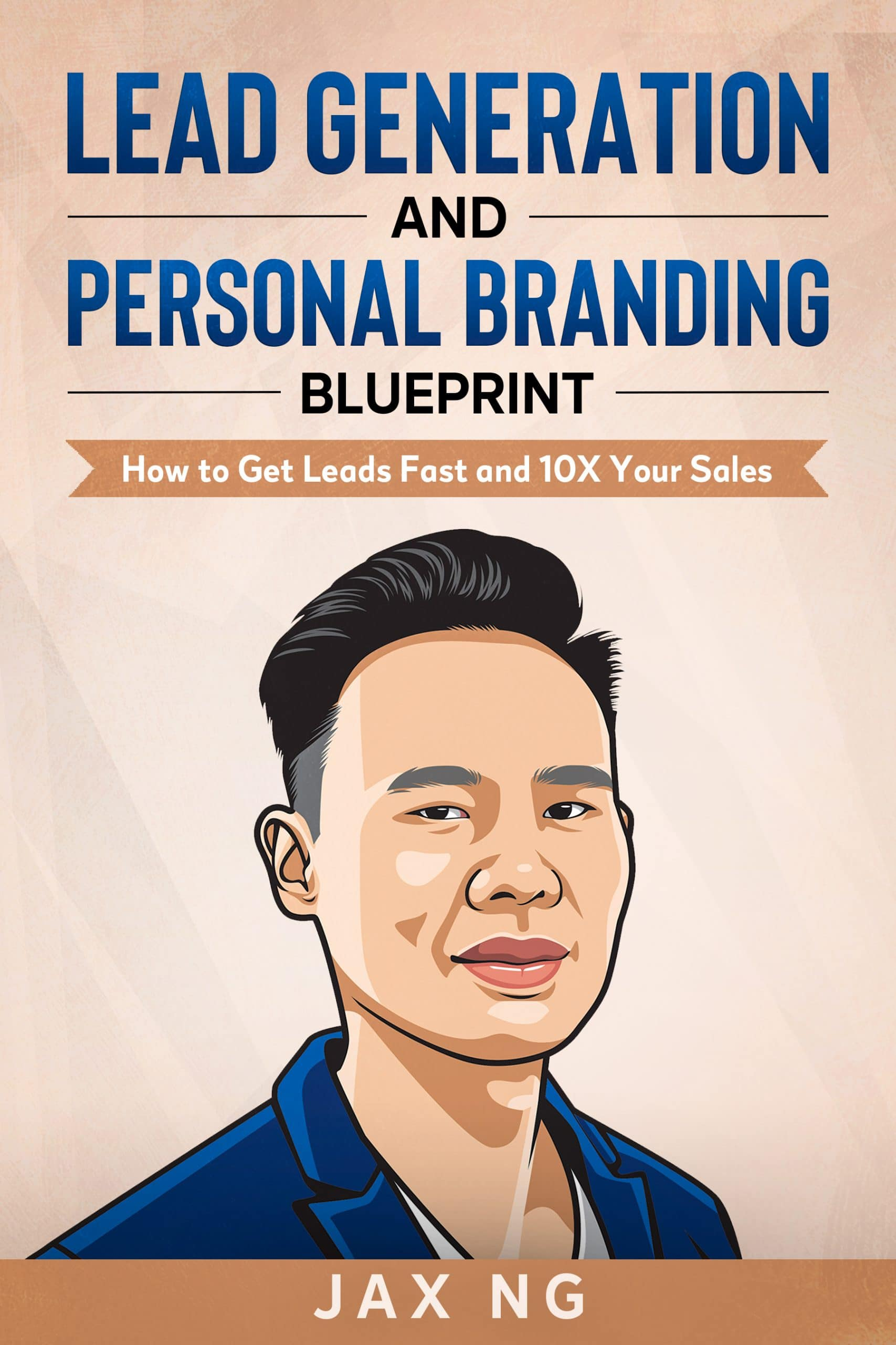 Jax Ng - Personal Branding and Lead Generation Blueprint - How to Get Leads Fast and 10X Your Sales
